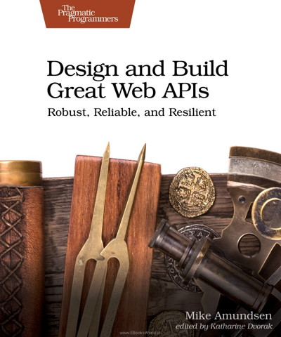 کتاب Design and Build Great Web APIs: Robust, Reliable, and Resilient