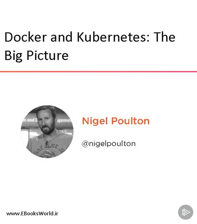 دوره ویدیویی Docker and Kubernetes The Big Picture