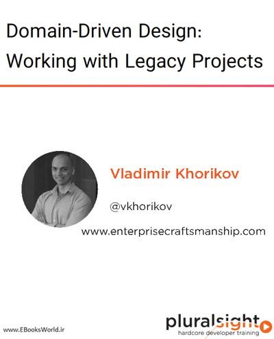 دوره ویدیویی Domain-Driven Design: Working with Legacy Projects