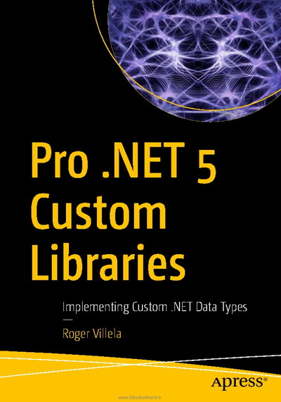 کتاب Pro .NET 5 Custom Libraries: Implementing Custom .NET Data Types