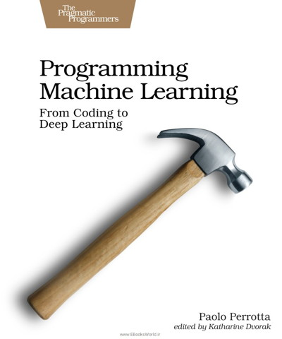 کتاب Programming Machine Learning: From Coding to Deep Learning