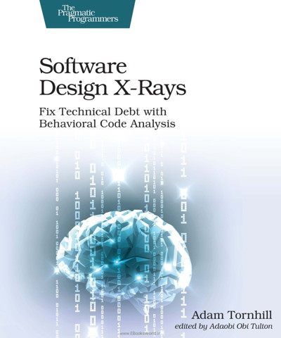 کتاب Software Design X-Rays: Fix Technical Debt with Behavioral Code Analysis