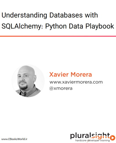 دوره ویدیویی Understanding Databases with SQLAlchemy: Python Data Playbook