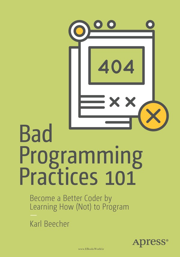 دانلود کتاب Bad Programming Practices 101: Become a Better Coder by Learning How (Not) to Program