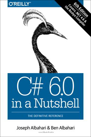 C# 6.0 in a Nutshell: The Definitive Reference, 6th Edition