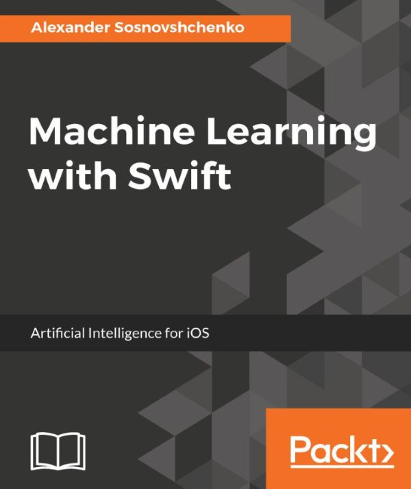 دانلود کتاب Machine Learning with Swift: Artificial Intelligence for iOS